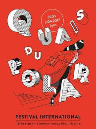 Quais du Polar – LYON – 2017