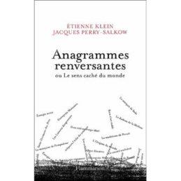 Anagrammes renversantes ou le sens caché du monde – Etienne KLEIN/Jacques PERRY-SALCO