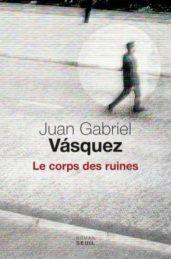 Le corps des ruines – Juan Gabriel VASQUEZ