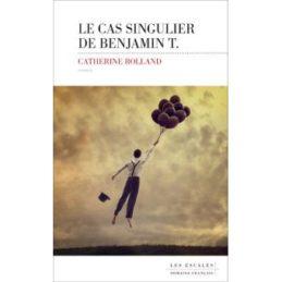Le cas singulier de Benjamin T. – Catherine ROLLAND