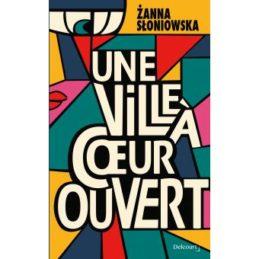 Une ville à coeur ouvert – Zanna SLONIOWSKA