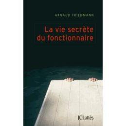 La vie secrète du fonctionnaire – Arnaud FRIEDMANN