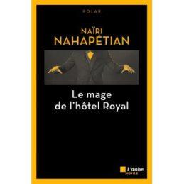 Le mage de l'hôtel royal – Naïri NAHAPETIAN