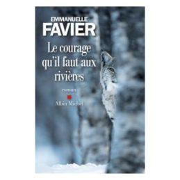 Le courage qu'il faut aux rivières – Emmanuelle FAVIER