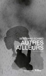 AUTRES AILLEURS – BERTRAND SCHMID