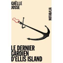 Le dernier gardien d'Ellis Island – Gaëlle JOSSE
