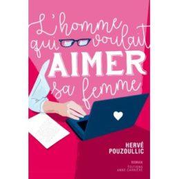 L'Homme qui voulait aimer sa femme – Hervé POUZOULLIC
