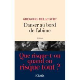 Danser au bord de l'abîme – Grégoire DELACOURT