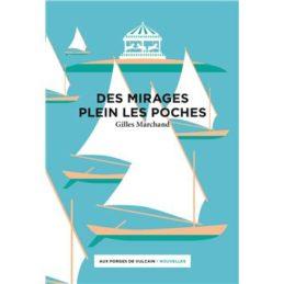 Des mirages plein les poches – Gilles MARCHAND