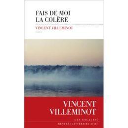 Fais de moi la colère – Vincent VILLEMINOT