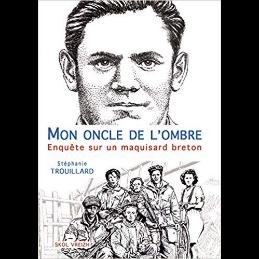Mon oncle de l'ombre (enquête sur un maquisard breton) – Stéphanie Trouillard