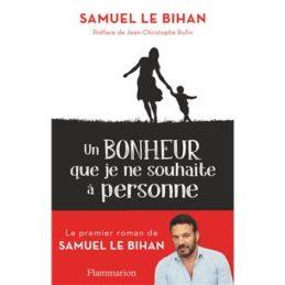 Un Bonheur que je ne souhaite à personne – Samuel LE BIHAN