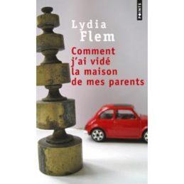 Comment j'ai vidé la maison de mes parents – Lydia Flem