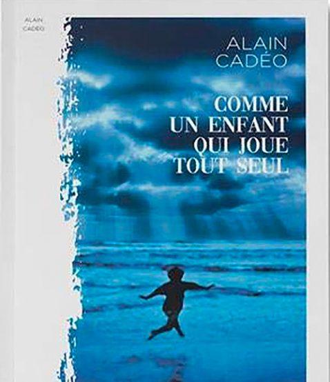 Comme un enfant qui joue tout seul – Alain Cadéo