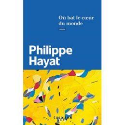 Où bat le coeur du monde – Philippe HAYAT