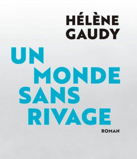 Un monde sans rivage - Hélène Gaudy