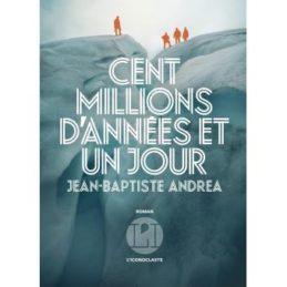 Cent Millions d'années et un jour – Jean-Baptiste ANDREA