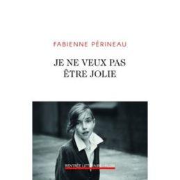 Je ne veux pas être jolie – Fabienne PERINEAU