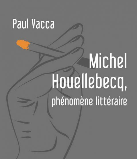 Michel Houellebecq phenomene litteraire - Paul Vacca