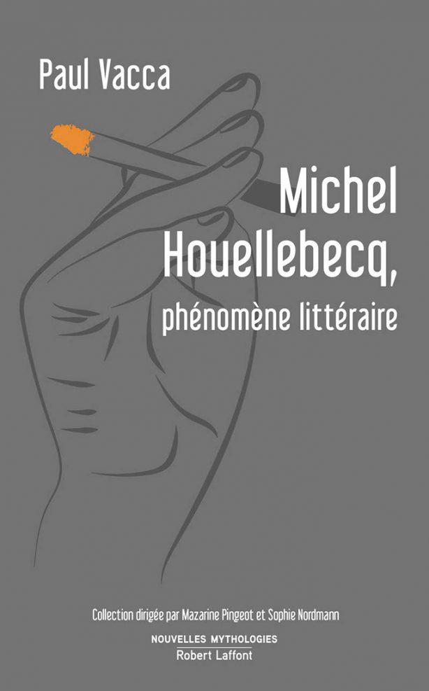 Michel Houellebecq phenomene litteraire - Paul Vacca