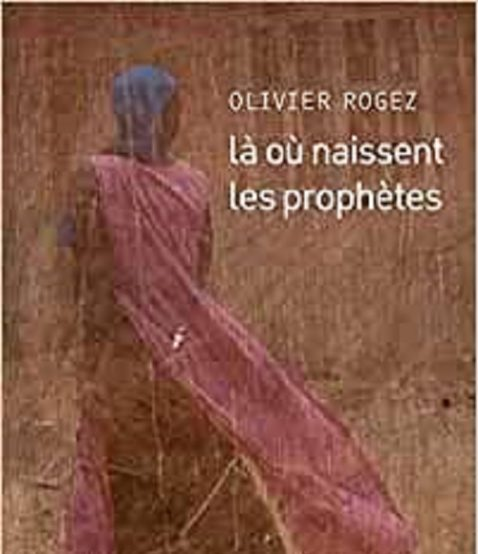 olivier-rogez-la-ou-naissent-les-prophetes